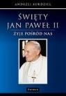Święty Jan Paweł II Żyje pośród nas Kurdziel Andrzej