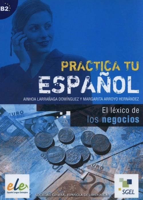 Practica tu espanol El lexico de los negocios Dominguez Ainhoa