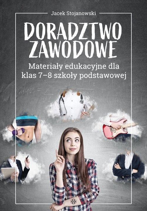 Doradztwo zawodowe Materiały edukacyjne dla klas 7-8 szkoły podstawowej Stojanowski Jacek