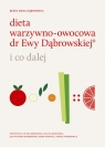 Dieta warzywno-owocowa dr Ewy Dąbrowskiej i co dalej Dąbrowska Anna Beata