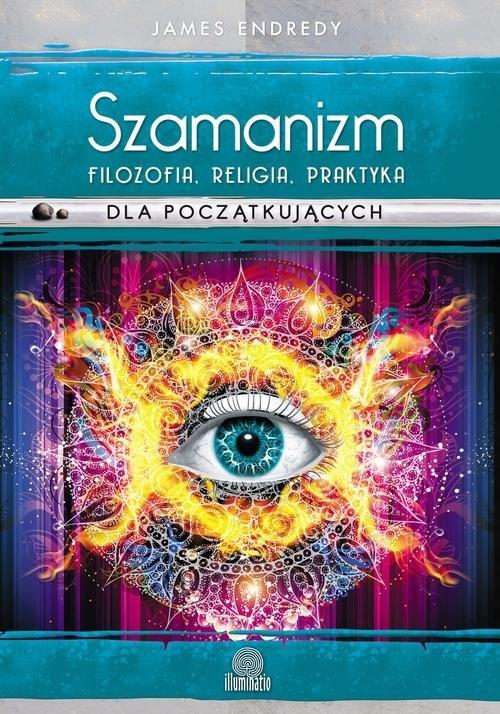Szamanizm: filozofia, religia, praktyka dla początkujących Endredy James