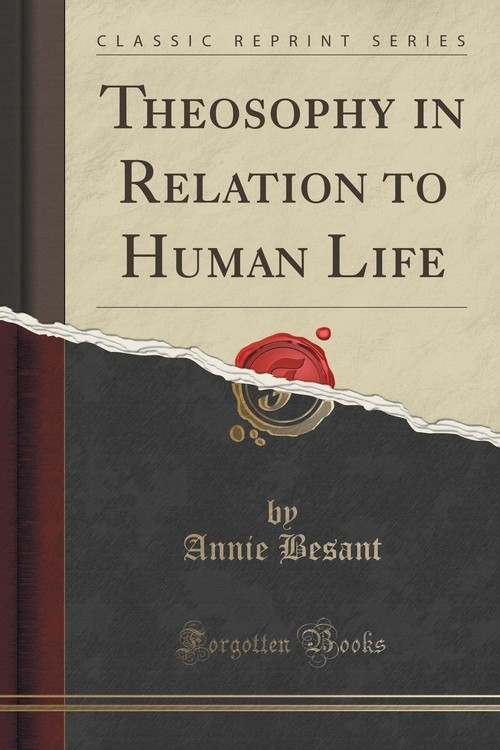 Theosophy in Relation to Human Life (Classic Reprint) Besant Annie