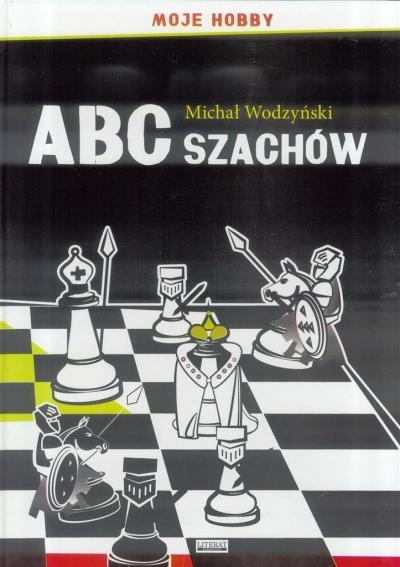 ABC szachów. Moje hobby TW LITERAT Michał Wodzyński