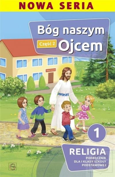 Bóg naszym ojcem. Część 2. Religia. Podręcznik dla I klasy szkoły podstawowej Piotr Goliszka