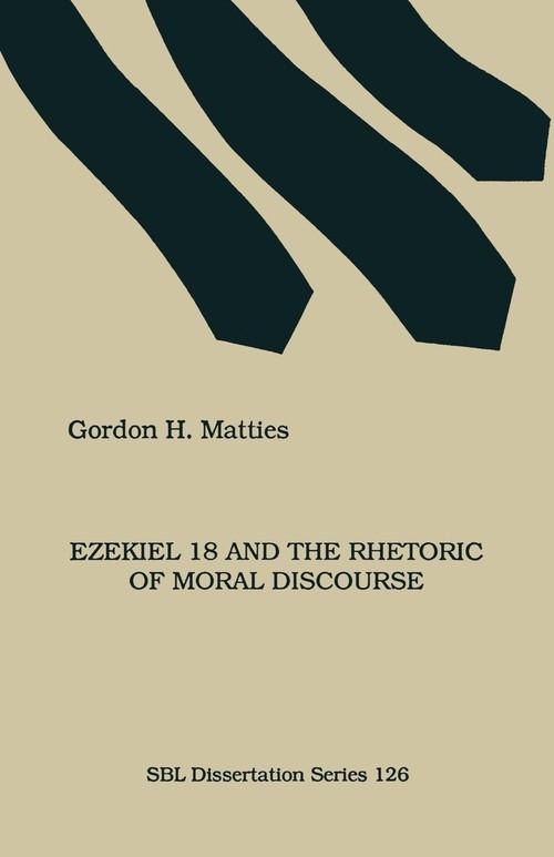 Ezekiel 18 and the Rhetoric of Moral Discourse Matties Gordon