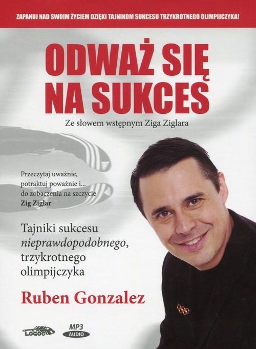 Odważ się na sukces  (Audiobook) Gonzalez Ruben