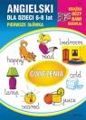 Angielski dla dzieci 11 Pierwsze słówka Ćwiczenia 6-8 lat
