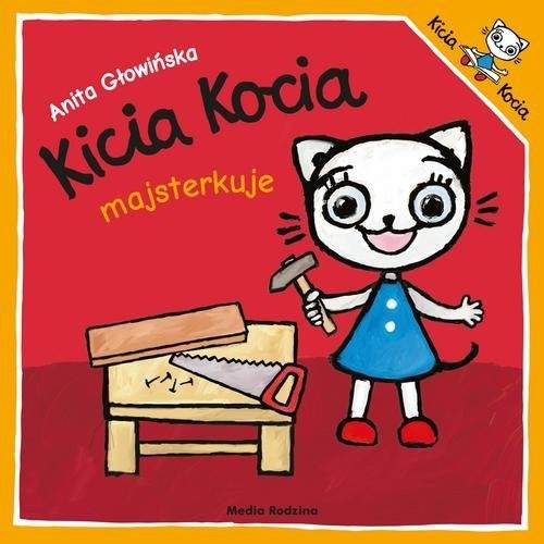 Kicia Kocia majsterkuje Głowińska Anita