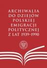Archiwalia do dziejów polskiej emigracji politycznej z lat 1939-1990