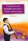 W krainie muzyki Notatnik muzyczny 1 O muzyce i utworach muzycznych