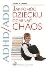 ADHD/ADD Jak pomóc dziecku ogarnąć chaos Carter Cheryl R.