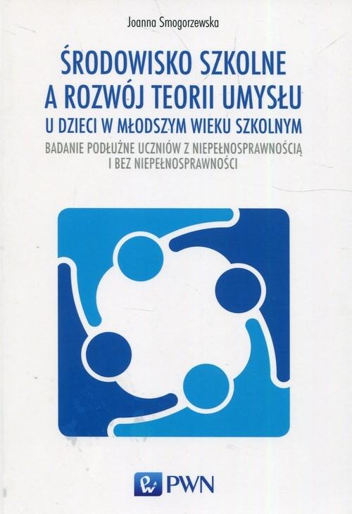 Środowisko szkolne a rozwój teorii umysłu u dzieci w młodszym wieku szkolnym Smogorzewska Joanna