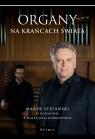 Organy na krańcach świata Stefański Marek w rozmowie z Mateuszem Stefański Marek, Borkowski Mateusz