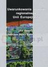 Uwarunkowania rozwoju regionalnego Unii Europejskiej Dyr Tadeusz, Siek Elżbieta J. Pod redakcją