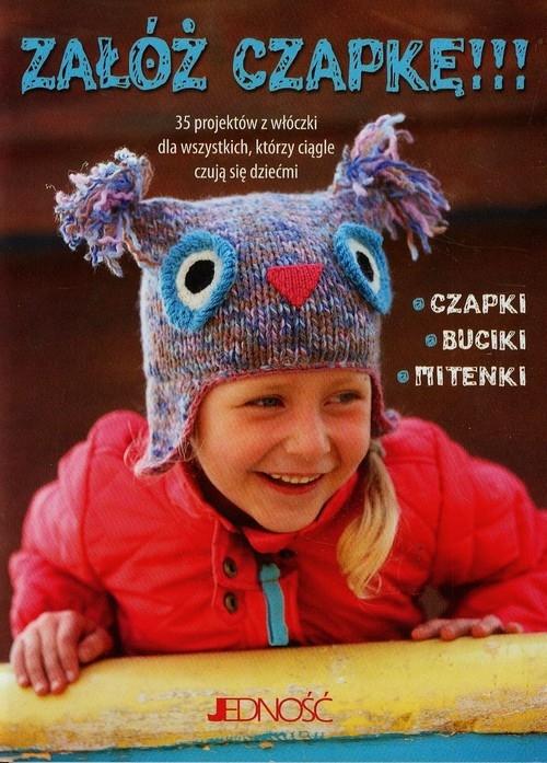 Załóż czapkę 35 projektów z włóczki dla wszystkich którzy ciągle czują się dziećmi Goble Fiona