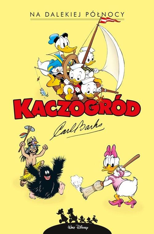 Kaczogród Na dalekiej północy i inne historie z lat 1949-1950 Carl Barks