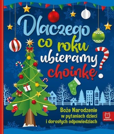 Dlaczego co roku ubieramy choinkę? Boże Narodzenie w pytaniach dzieci i dorosłych odpowiedziach Michalec Bogusław