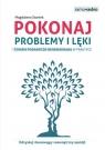 Pokonaj problemy i lęki Terapia poznawczo-behawioralna w praktyce Staniek Magdalena