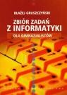 Zbiór zadań z informatyki dla gimnazjalistów Gruszczyński Błażej