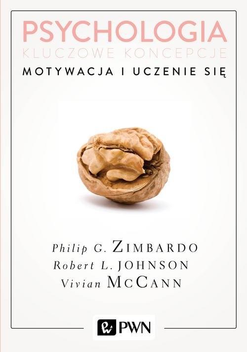 Psychologia Kluczowe koncepcje Tom 2 Motywacja i uczenie się Zimbardo Philip, Johnson Robert, McCann Vivian