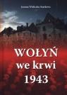 Wołyń we krwi 1943 Joanna Wieliczka-Szarkowa