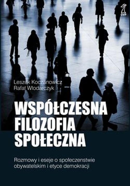 Współczesna filozofia społeczna Koczanowicz Leszek, Włodarczyk Rafał