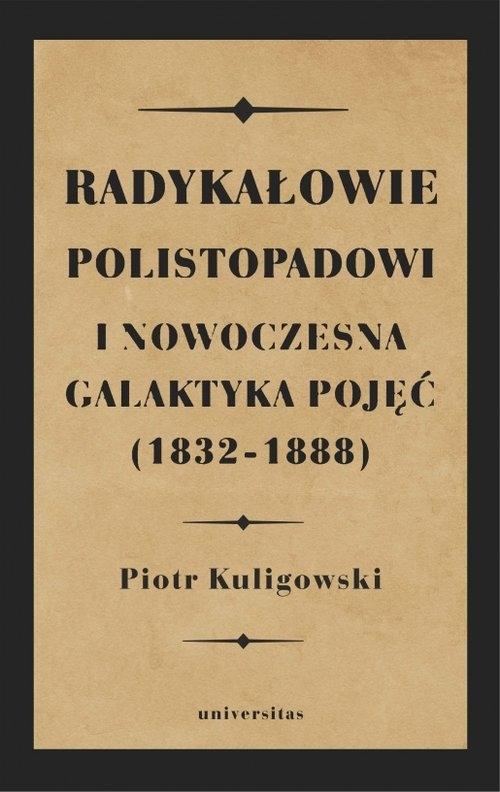 Radykałowie polistopadowi i nowoczesna galaktyka pojęć (1832-1888) Kuligowski Piotr