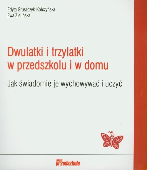 Dwulatki i trzylatki w przedszkolu i domu Gruszczyk-Kolczyńska Edyta, Zielińska Ewa