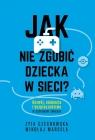 Jak nie zgubić dziecka w sieci. Rozwój, edukacja i bezpieczeństwo w Marcela Mikołaj, Czechowska Zyta