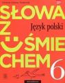 Słowa z uśmiechem. Język polski. Literatura i kultura. Podręcznik. Klasa 6. Szkoła podstawowa