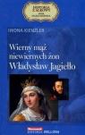 Wierny mąż niewiernych żon. Władysław Jagiełło. Seria kolekcjonerska: Historia z Alkowy. Tom 3