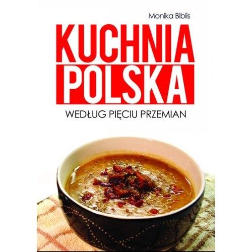 Kuchnia polska według Pięciu Przemian Biblis Monika