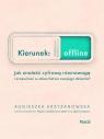 Kierunek: offline. Jak znaleźć cyfrową równowagę i zrozumieć Krzyżanowska Agnieszka