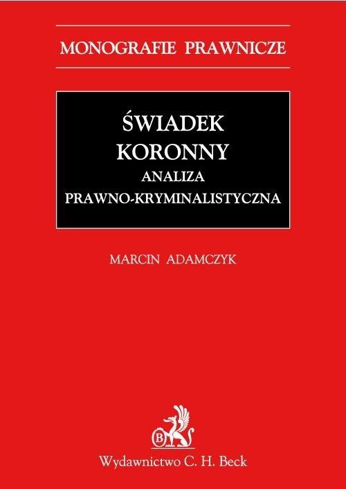 Świadek koronny Analiza prawno-kryminalistyczna Adamczyk Marcin