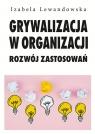 Grywalizacja w organizacji Rozwój zastosowań Lewandowska Izabela