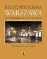 Przedwojenna Warszawa Najpiękniejsze fotografie Kucharska Jolanta