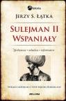 Sulejman 2 Wspaniały Zdobywca Władca Reformator