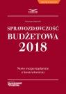 Sprawozdawczość Budżetowa 2018 Nowe rozporządzenie z komentarzem Gąsiorek Krystyna