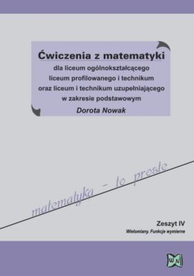 Ćwiczenia z matematyki dla liceum ogólnokształcącego  liceum profilowanego i technikum oraz liceum i tech. uzup. w zakresie podstawowym Zeszyt 4 Nowak Dorota