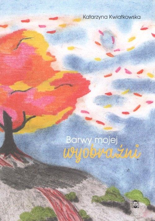 Barwy mojej wyobraźni Kwiatkowska Katarzyna