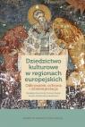 Dziedzictwo kulturowe w regionach europejskich Odkrywanie, ochrona i