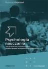 Psychologia nauczania czyli jak skutecznie prowadzić szkolenia, zarządzać grupami i występować przed