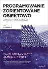 Projektowanie zorientowane obiektowo Wzorce projektowe Shalloway Alan, Trott James R.