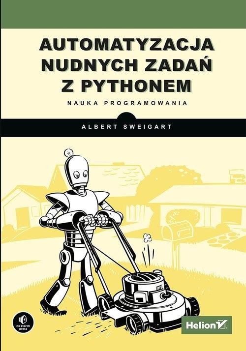 Automatyzacja nudnych zadań z Pythonem. Nauka programowania Al Sweigart