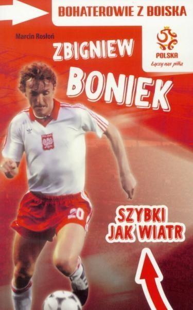 PZPN. Zbigniew Boniek. Szybki jak wiatr Marcin Rosłoń