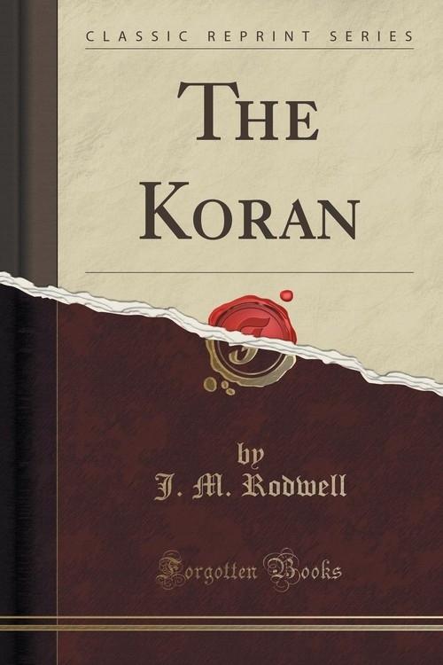 The Koran (Classic Reprint) Rodwell J. M.