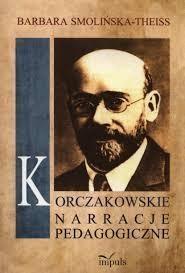 Korczakowskie narracje pedagogiczne Smolińska-Theiss Barbara