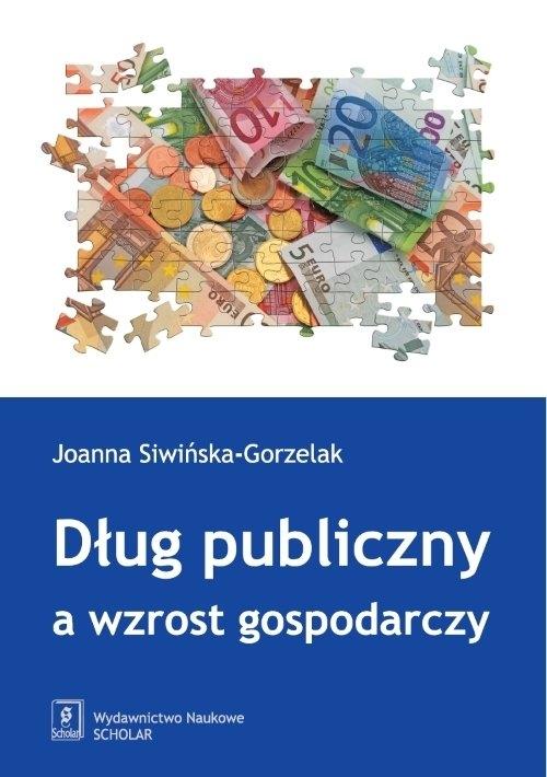 Dług publiczny a wzrost gospodarczy Siwińska-Gorzelak Joanna