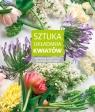 Sztuka układania kwiatów Niezwykłe kompozycje na cztery pory roku