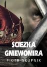 Ścieżka Gniewomira Skupnik Piotr